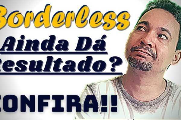 Borderless ainda dá pra ganhar dinheiro online? - A Borderless Ainda tá dando Resultado? CONFIRA!