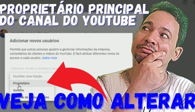 Como Alterar Proprietário Principal do Canal do Youtube - Proprietário Principal do Canal, Como Alterar??